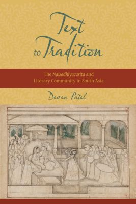 South Asia Across the Disciplines: Text to Tradition, Deven Patel