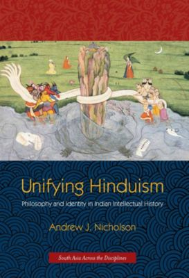 South Asia Across the Disciplines: Unifying Hinduism, Andrew Nicholson