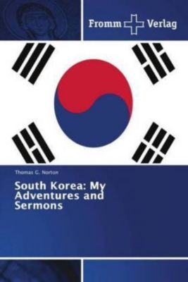 South Korea: My Adventures and Sermons, Thomas G. Norton