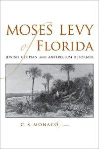 Southern Biography Series: Moses Levy of Florida, C. S. Monaco