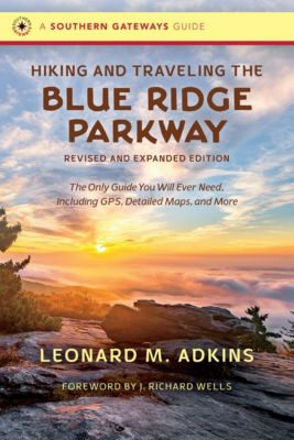 Southern Gateways Guides: Hiking and Traveling the Blue Ridge Parkway, Revised and Expanded Edition, Leonard M. Adkins