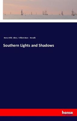 Southern Lights and Shadows, Henry Mills Alden, William Dean Howells