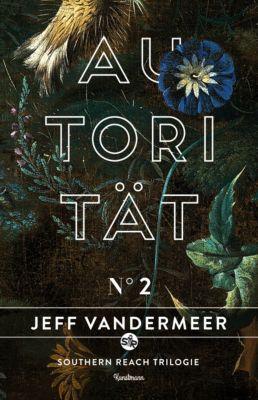Southern Reach Trilogie Band 2: Autorität - Jeff VanderMeer |