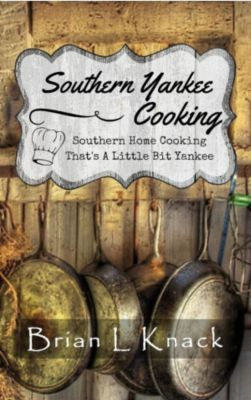 Southern Yankee Cooking : Southern Home Cooking That's A Little Bit Yankee, Brian L. Knack