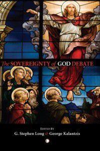 Sovereignty of God Debate, George Kalantzis, Stephen D. Long