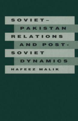 Soviet-Pakistan Relations and Post-Soviet Dynamics, 1947-92, Hafeez Malik