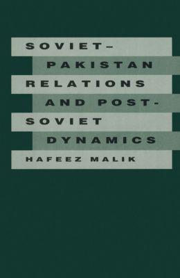 Soviet-Pakistan Relations and Post-Soviet Dynamics, 1947–92, Hafeez Malik