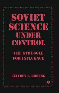 Soviet Science under Control, Jeffrey L. Roberg