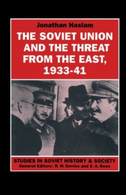 Soviet Union and the Threat from the East, 1933-41, Jonathan Haslam