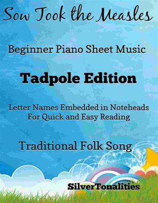 Sow Took the Measles Beginner Piano Sheet Music Tadpole Edition, SilverTonalities