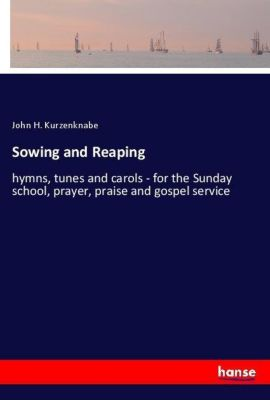 Sowing and Reaping, John H. Kurzenknabe