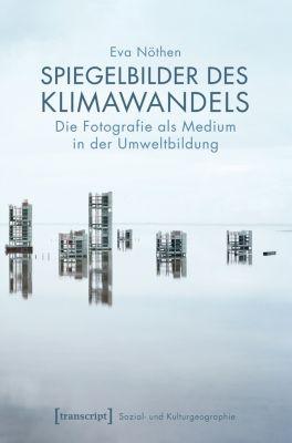 Sozial- und Kulturgeographie: Spiegelbilder des Klimawandels, Eva Nöthen