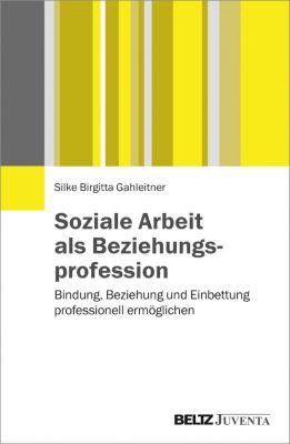 Soziale Arbeit als Beziehungsprofession, Silke Birgitta Gahleitner