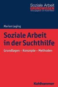 Soziale Arbeit in der Suchthilfe - Marion Laging |