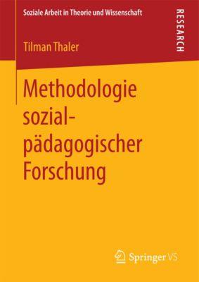 Soziale Arbeit in Theorie und Wissenschaft: Methodologie sozialpädagogischer Forschung, Tilman Thaler