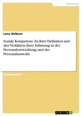Soziale Kompetenz- Zu ihrer Definition und den Verfahren ihrer Erfassung in der Personalentwicklung und der Personalauswahl, Lena Ahlborn