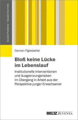 Soziale Probleme - Soziale Kontrolle: Bloß keine Lücke im Lebenslauf, Carmen Figlestahler