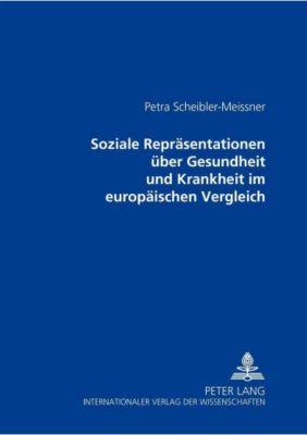 Soziale Repräsentationen über Gesundheit und Krankheit im europäischen Vergleich, Petra Scheibler-Meissner