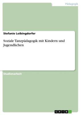 Soziale Tanzpädagogik mit Kindern und Jugendlichen, Stefanie Loibingdorfer