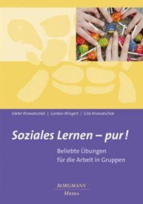 Soziales Lernen - pur!, Dieter Krowatschek, Gordon Wingert, Gita Krowatschek