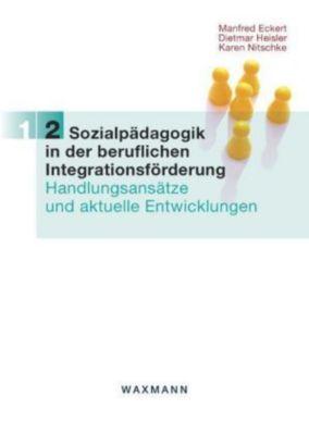 Sozialpädagogik in der beruflichen Integrationsförderung, Manfred Eckert, Dietmar Heisler, Karen Nitschke