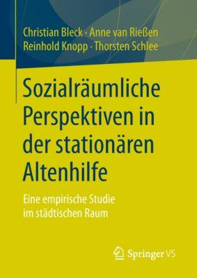 Sozialräumliche Perspektiven in der stationären Altenhilfe, Reinhold Knopp, Christian Bleck, Anne van Rießen, Thorsten Schlee