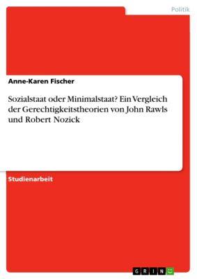 Sozialstaat oder Minimalstaat? Ein Vergleich der Gerechtigkeitstheorien von John Rawls und Robert Nozick, Anne-Karen Fischer