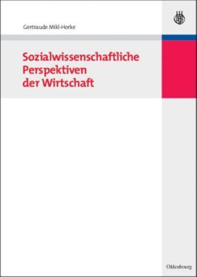 Sozialwissenschaftliche Perspektiven der Wirtschaft, Gertraude Mikl-Horke