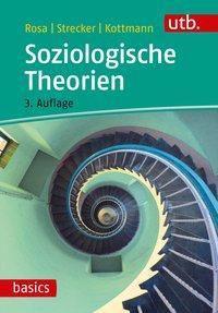 Soziologische Theorien, Hartmut Rosa, David Strecker, Andrea Kottmann