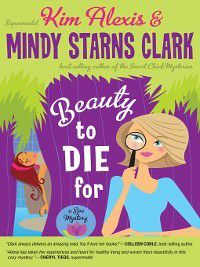 Spa Mystery: Beauty to Die For, Mindy Starns Clark, Kim Alexis