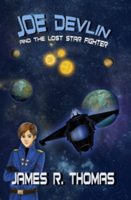 Space Academy: Joe Devlin: and the Lost Star Fighter (Space Academy, #2), James R. Thomas