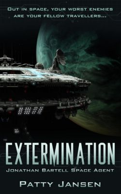 Space Agent Jonathan Bartell: Extermination (Space Agent Jonathan Bartell, #3), Patty Jansen