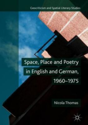 Space, Place and Poetry in English and German, 1960-1975, Nicola Thomas