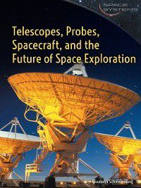 Space Systems: Telescopes, Probes, Spacecraft, and the Future of Space Exploration, Elizabeth Schmermund
