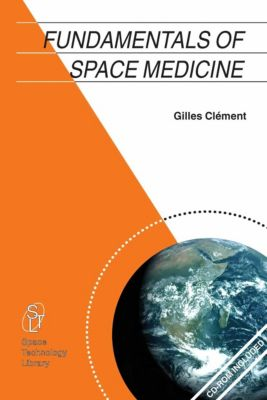Space Technology Library: Fundamentals of Space Medicine, Gilles Clément