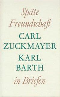 Späte Freundschaft in Briefen, Carl Zuckmayer, Karl Barth
