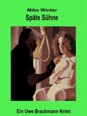 Späte Sühne. Mike Winter Kriminalserie, Band 7. Spannender Kriminalroman über Verbrechen, Mord, Intrigen und Verrat., Uwe Brackmann