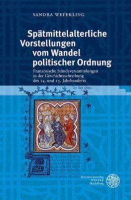 Spätmittelalterliche Vorstellungen vom Wandel politischer Ordnung, Sandra Weferling