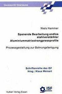 Spanende Bearbeitung endlos stahlverstärkter Aluminiummatrixstrangpressprofile, Niels Hammer