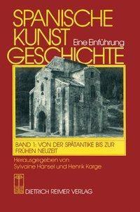 Spanische Kunstgeschichte, in 2 Bdn.: Bd.1 Von der Spätantike bis zur frühen Neuzeit