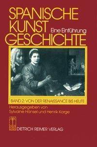Spanische Kunstgeschichte, in 2 Bdn.: Bd.2 Von der Spätantike bis zur frühen Neuzeit
