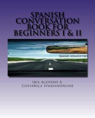 Spanish Conversation Books: Spanish Conversation Book for Beginners I (Spanish Conversation Books, #1), Iris Acevedo A.