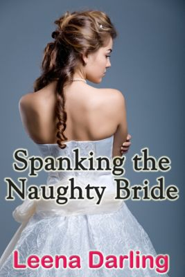 Spanking the Naughty Bride, Leena Darling