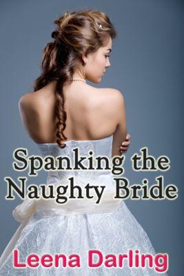 Spanking the Naughty Bride, Leena Darling