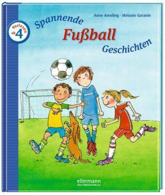 Spannende Fußball-Geschichten zum Vorlesen, Anne Ameling, Melanie Garanin