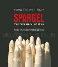 Spargel zwischen Alpen und Adria - Waltraud Jäger |