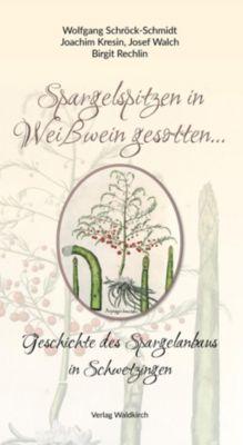 Spargelspitzen in Weisswein gesotten..., Wolfgang Schröck-Schmidt, Joachim Kresin, Josef Walch, Birgit Rechlin