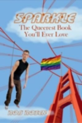 Sparkle: The Queerest Book You'll Ever Love, Rob Rosen