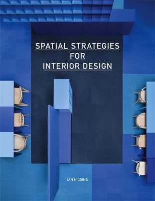 Spatial Strategies for Interior Design, Ian Higgins