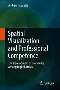 Spatial Visualization and Professional Competence, Andrew Paquette